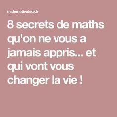 8 secrets de maths qu'on ne vous a jamais appris... et qui vont vous changer la vie !