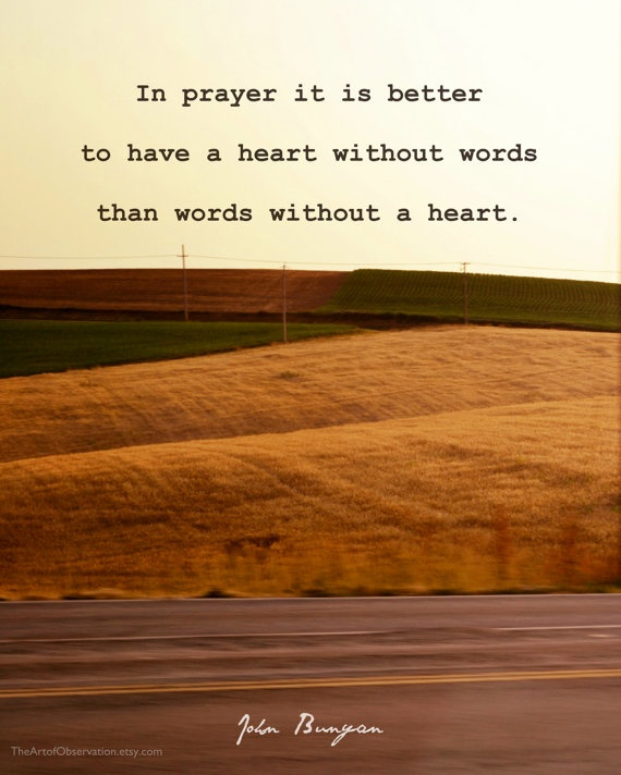 """""""In #prayer it is better to have a heart without words than words without a heart."""" John Bunyan"""