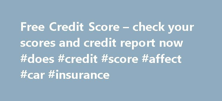 Free Credit Score – check your scores and credit report now #does #credit #score #affect #car #insurance http://bahamas.remmont.com/free-credit-score-check-your-scores-and-credit-report-now-does-credit-score-affect-car-insurance/  # How to get a free credit score Want to know your credit score? It's never been easier to find out for free. While getting a free score has never been a right, in recent years, the Consumer Financial Protection Bureau has encouraged credit card companies to begin…