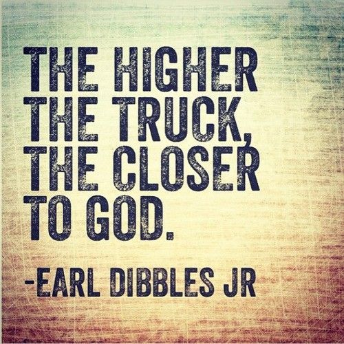 Funny Lifted Truck Quotes | Earl Dibbles Jr Lifted Truck
