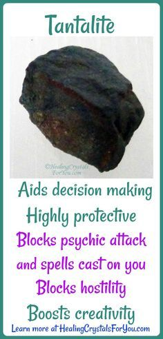 Tantalite is highly protective, blocks psychic attack or spells cast on you and hostility. Boosts creativity, stimulates your imagination and aids decision making.