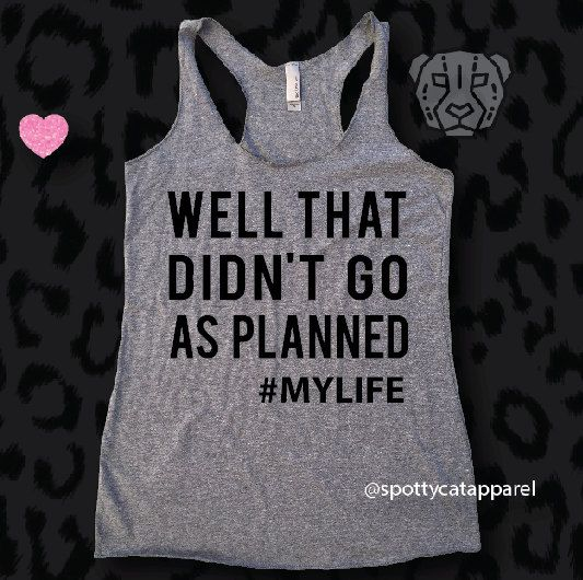 Well That DIDN'T Go As PLANNED #LIFE, tri blend raw edge tank,fitness, gym,workout,yoga,pilates,barre,beach,wine by SpottyCatApparel on Etsy