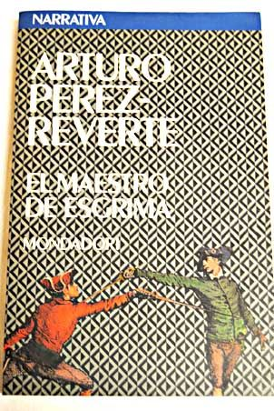 El maestro de esgrima/Pérez-Reverte, Arturo  Novela de aventuras, policiaca, de amores, odios al ritmo de un combate de esgrima