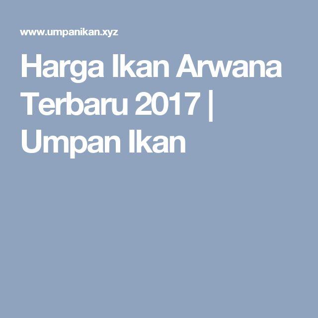 Harga Ikan Arwana Terbaru 2017 | Umpan Ikan