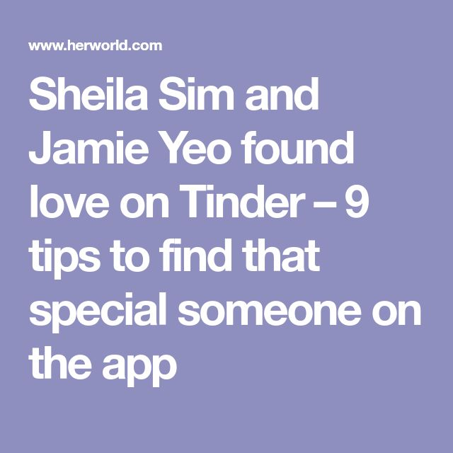 Sheila Sim and Jamie Yeo found love on Tinder – 9 tips to find that special someone on the app