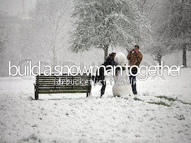 Build a Snowman Together / Bucket List Ideas / Before I Die