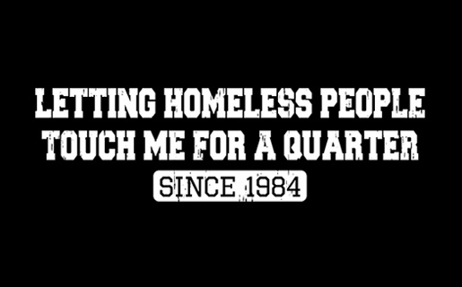 Letting homeless people touch me for a quarter since 1984....Order this shirt here: http://su.pr/1pnHsO: Funny Hilarious, Baby Kids, 1984 T Shirts, Funny Tshirt, Funny Bones, Fucking Shirts, Funny Fucking, Kids Clothing, Funny T Shirts