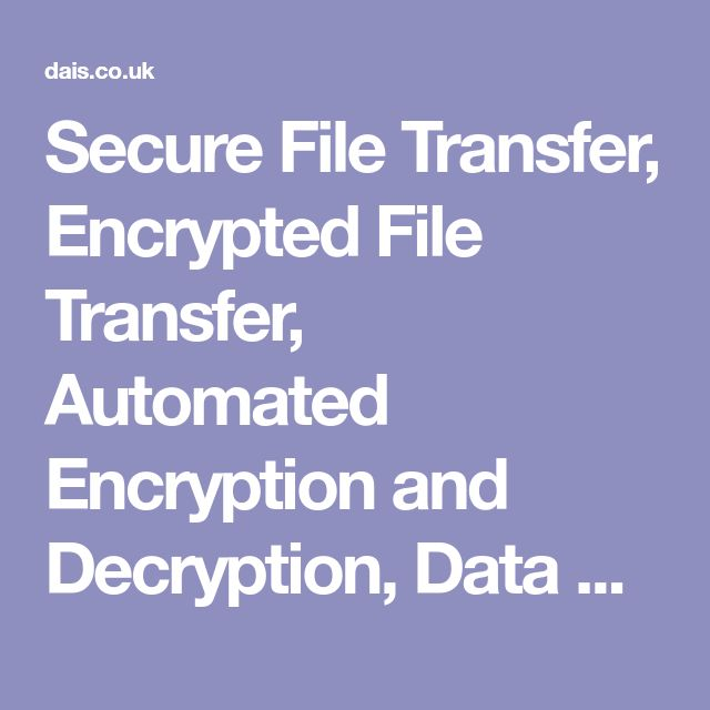 Secure File Transfer, Encrypted File Transfer, Automated Encryption and Decryption, Data Extraction Tools