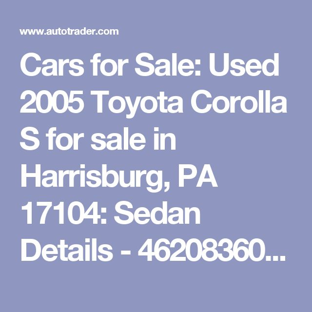 Cars for Sale: Used 2005 Toyota Corolla S for sale in Harrisburg, PA 17104: Sedan Details - 462083607 - Autotrader
