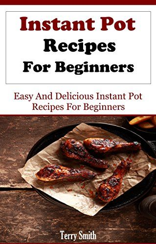 Instant pot recipes for beginners easy and delicious for Easy cooking for beginners