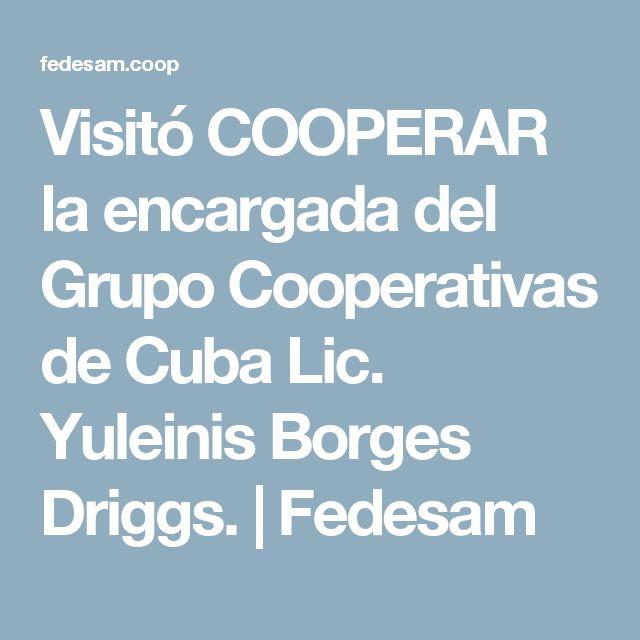 Visitó COOPERAR la encargada del Grupo Cooperativas de Cuba Lic. Yuleinis Borges Driggs.   Fedesam