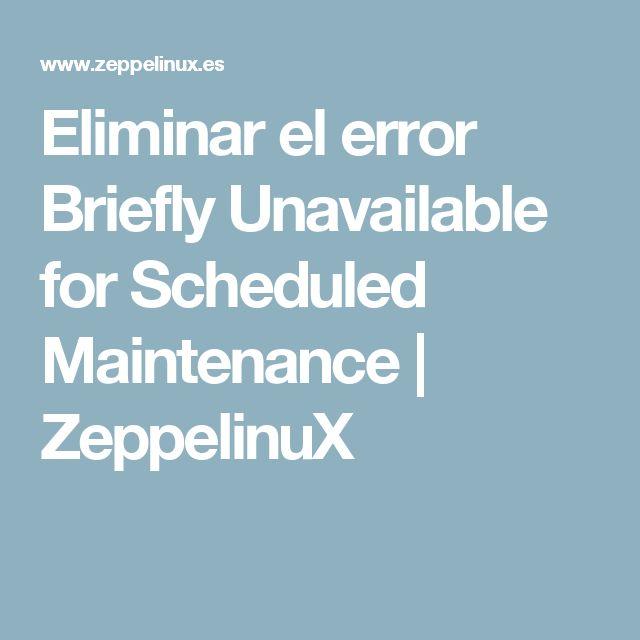 Eliminar el error Briefly Unavailable for Scheduled Maintenance | ZeppelinuX
