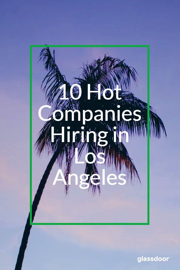 Hot Companies Hiring In Los Angeles Companies Hiring Changing Jobs Ucla Health