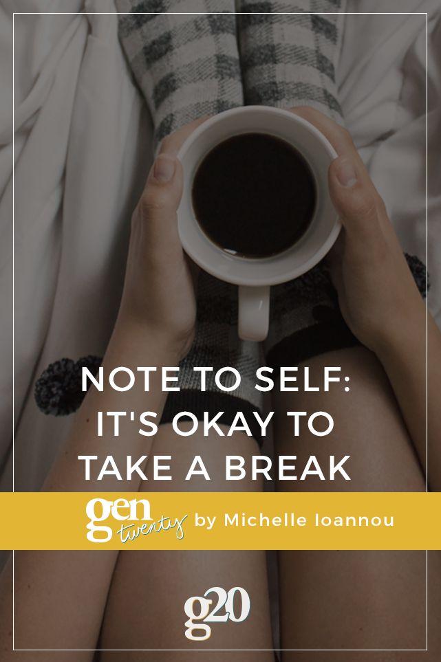 Note to Self: It's Okay To Take A Break