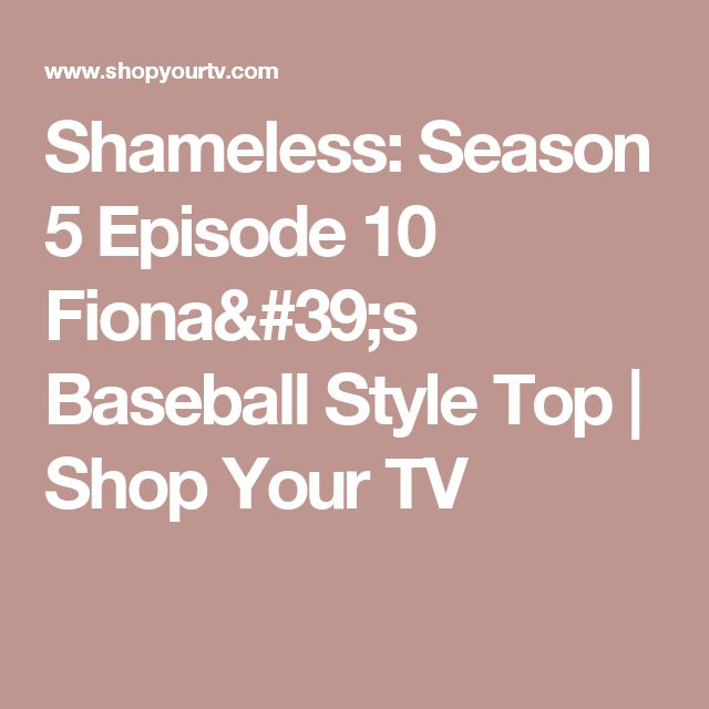 Shameless: Season 5 Episode 10 Fiona's Baseball Style Top | Shop Your TV