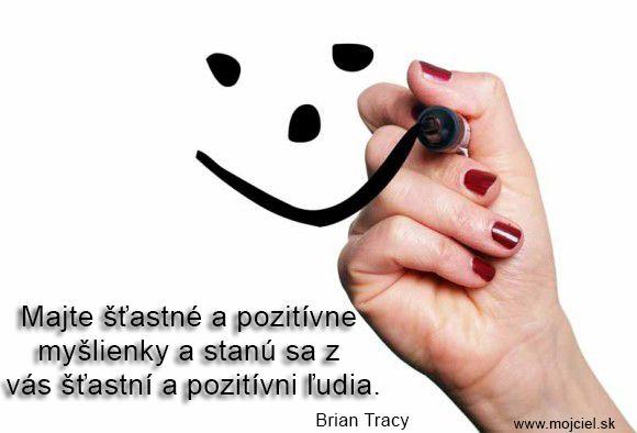 """""""Majte šťastné a pozitívne myšlienky a stanú sa z vás šťastní a pozitívni ľudia."""" Brian Tracy"""
