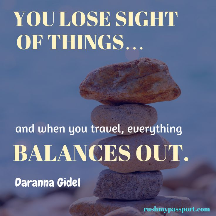 """You lose sight of things...and when you travel, everything balances out."" #travel #quotes #travelquotes #inspiration"
