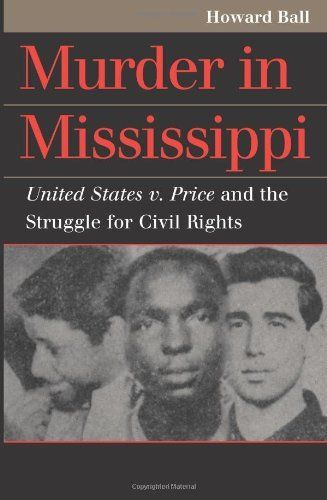 Murder in Mississippi: United States v. Price and the Struggle for by Howard Ball. $12.95. Author: Howard Ball. Publication: April 2004. Publisher: Univ Pr of Kansas (April 2004)