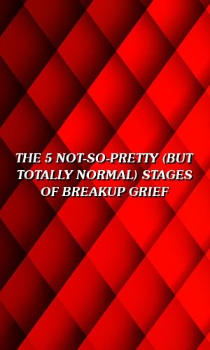 The 5 Not-So-Pretty (But Totally Normal) Stages Of Breakup
