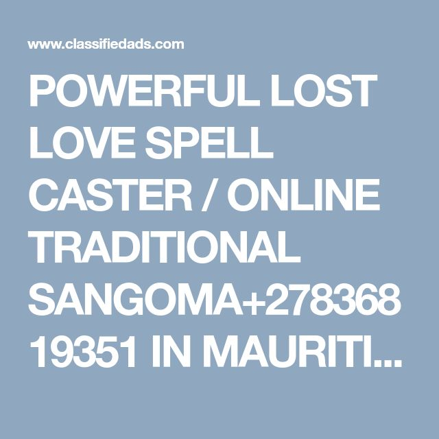 POWERFUL LOST LOVE SPELL CASTER / ONLINE TRADITIONAL SANGOMA+27836819351 IN MAURITIUS,USA,CANADA,IRELAND,SOUTH AFRICA,CANADA,AUSTRALIA ,NAMIBIA,ZIMBABWE,ZAMBIA ,SUDAN,WASHINGTON DC - Classified Ad