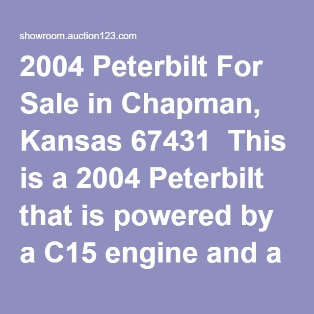 """2004 Peterbilt For Sale in Chapman, Kansas 67431  This is a 2004 Peterbilt that is powered by a C15 engine and a 13 speed transmission. It is a sleeper semi, with 336 rears, 8"""" stacks, 308"""" WB, good tires on all aluminum rims, this semi is in good condition."""