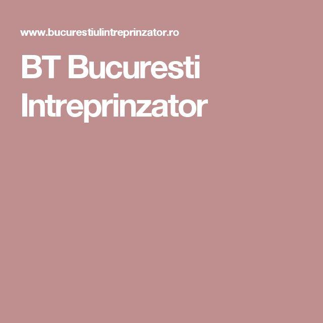 BT Bucuresti Intreprinzator