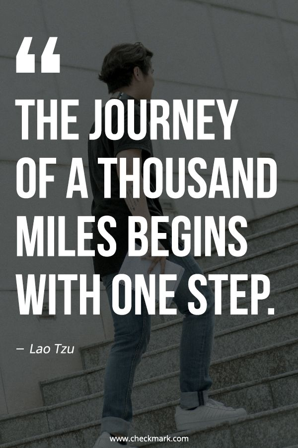 The Journey Of A Thousand Miles Begins With One Step Lao Tzu