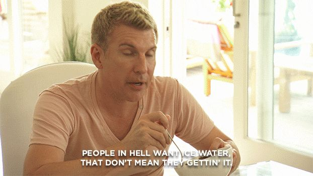 "Chrisley knows best: ""people in hell want ice water that don't mean they gettin it""  - Todd Chrisley #dead"