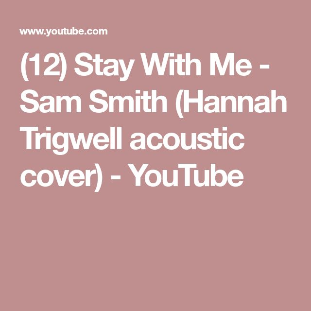 (12) Stay With Me - Sam Smith (Hannah Trigwell acoustic cover) - YouTube