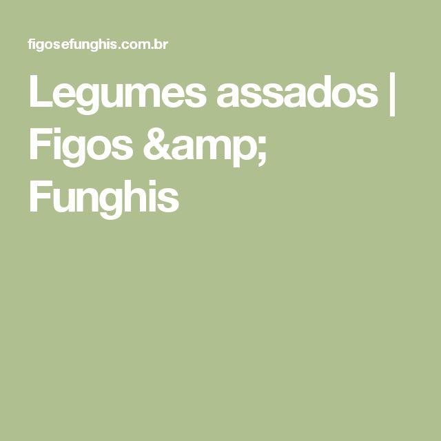 Legumes assados | Figos & Funghis