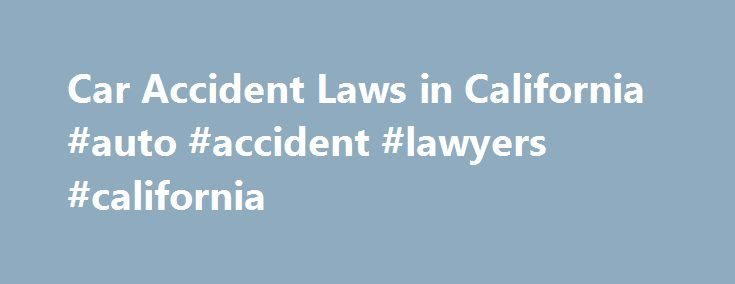 Car Accident Laws in California #auto #accident #lawyers #california http://delaware.remmont.com/car-accident-laws-in-california-auto-accident-lawyers-california/  Car Accident Laws in California This article looks at a few key California laws related to car accident claims and settlements, including time limits for filing a lawsuit, and how your claim might be affected if you're found to be partially at fault for causing the car accident. Read on for the details. (Note: If you're looking…