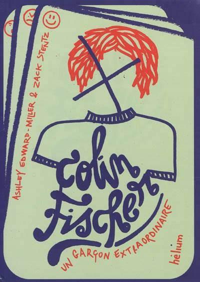 Colin Fisher, un garçon extraordinaire / A. Edward-Miller ; Z. Stenz. - Hélium, 2012