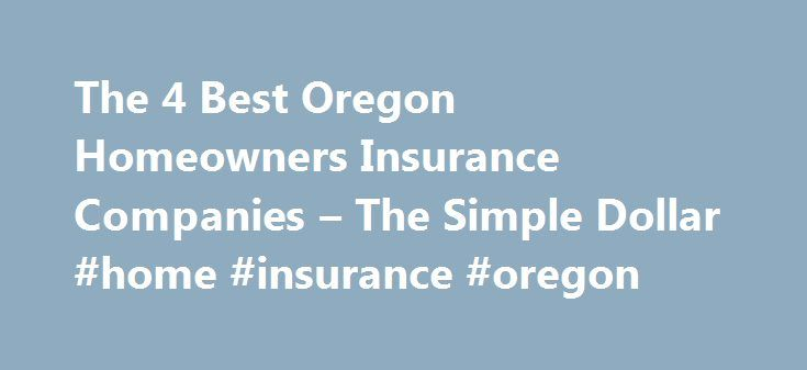 The 4 Best Oregon Homeowners Insurance Companies – The Simple Dollar #home #insurance #oregon http://tennessee.nef2.com/the-4-best-oregon-homeowners-insurance-companies-the-simple-dollar-home-insurance-oregon/  # The 4 Best Oregon Homeowners Insurance Companies The mild Pacific Northwest climate in Oregon makes it one of the states with the lowest risk of natural disasters. As a result, the Beaver State is also one of the cheapest states for homeowners insurance the average annual premium…