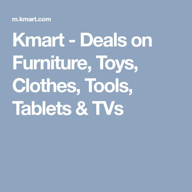Kmart - Deals on Furniture, Toys, Clothes, Tools, Tablets & TVs