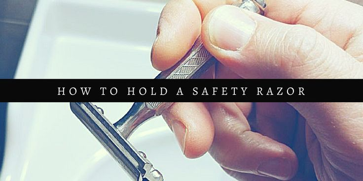 How to Hold a Safety Razor