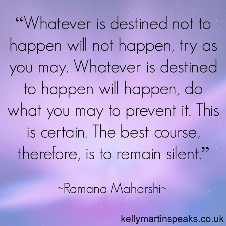 """""""Whatever is destined not to happen will not happen, try as you may. Whatever is destined to happen will happen, do what you may to prevent it. Thi…"""