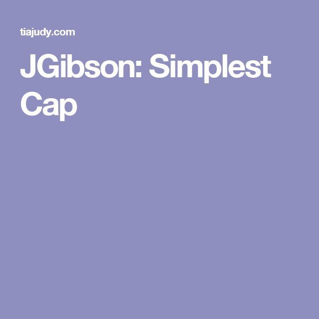 JGibson: Simplest Cap