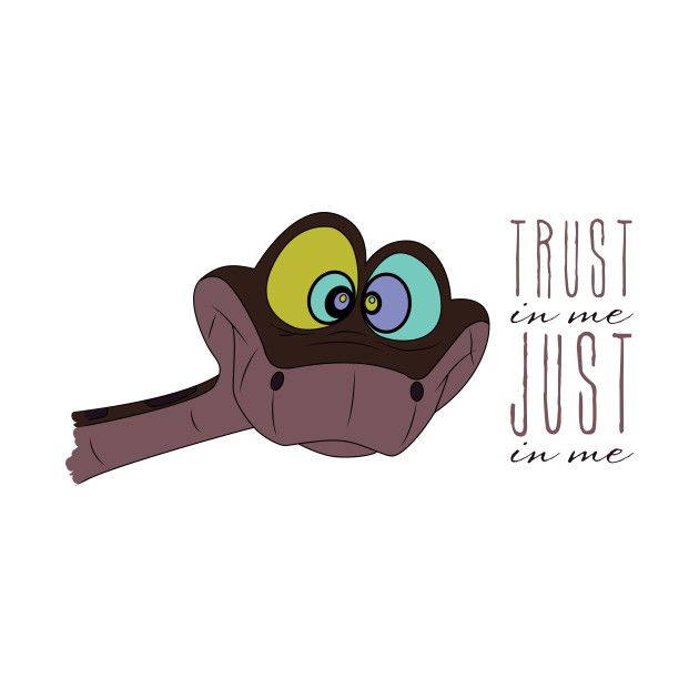 Trust In Me Order Here: https://www.teepublic.com/t-shirt/389489-trust-in-me Tags: kaa, trust, in, me, just, in, me, jungle, book, disney