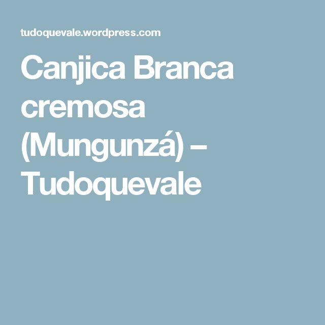 Canjica Branca cremosa (Mungunzá) – Tudoquevale