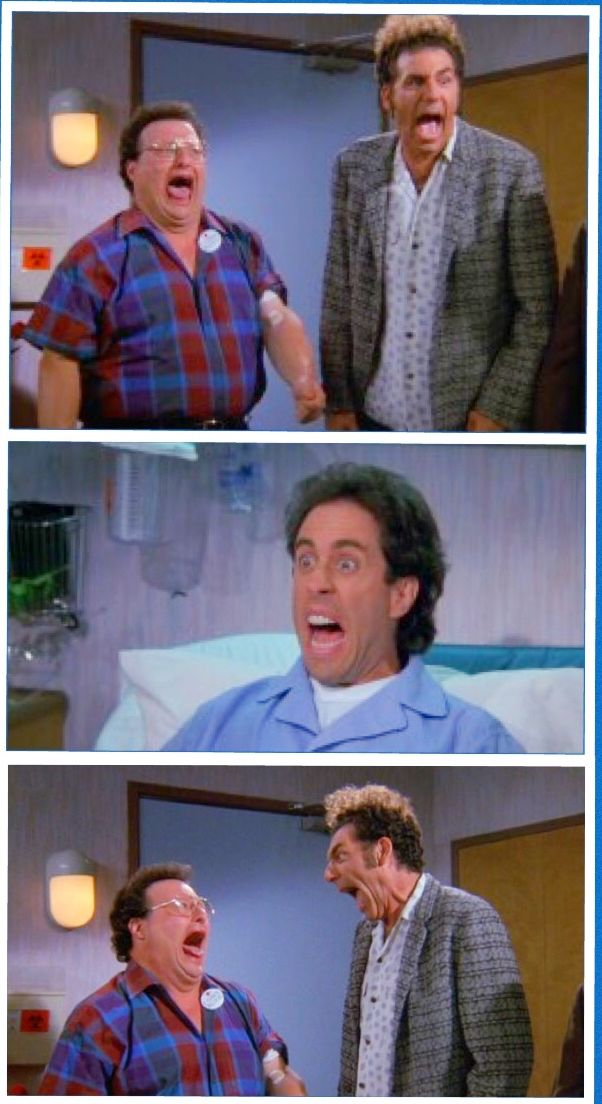(The Blood) - JERRY: Well, they told me that I got more blood, so I guess I owe you again.  KRAMER: You didn't get the blood from me.  JERRY: Then who?  [Newman comes in and he has a band aid in his arm.]  NEWMAN: Hello Jerry.  JERRY: Aaaaahhh…!!!  JERRY and KRAMER:: Aaaahhh…!!!  JERRY, KRAMER and NEWMAN:: Aaaaahhh…!!!