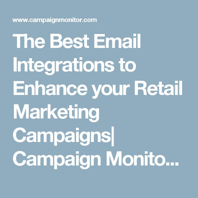 The Best Email Integrations to Enhance your Retail Marketing Campaigns| Campaign Monitor | Campaign Monitor