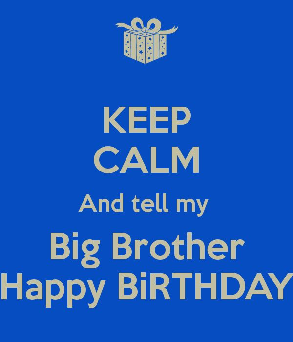 KEEP CALM And tell my  Big Brother Happy BiRTHDAY
