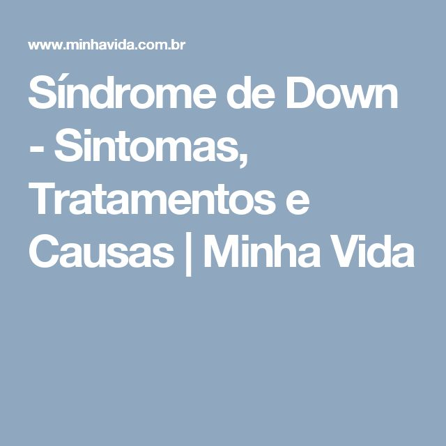 Síndrome de Down - Sintomas, Tratamentos e Causas   Minha Vida