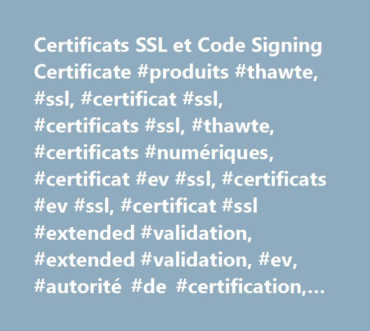 Certificats SSL et Code Signing Certificate #produits #thawte, #ssl, #certificat #ssl, #certificats #ssl, #thawte, #certificats #numériques, #certificat #ev #ssl, #certificats #ev #ssl, #certificat #ssl #extended #validation, #extended #validation, #ev, #autorité #de #certification, #certificat #numérique, #ssl #wildcard, #ssl #123, #chiffrement #128 #bits, #thawte #consulting…