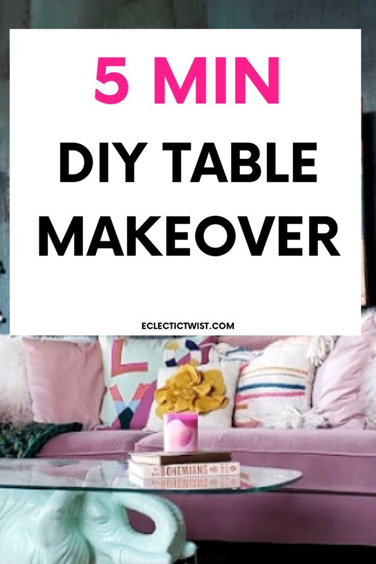 35 5 Minute Diy Table In 2020 Diy Table Makeover Diy Table