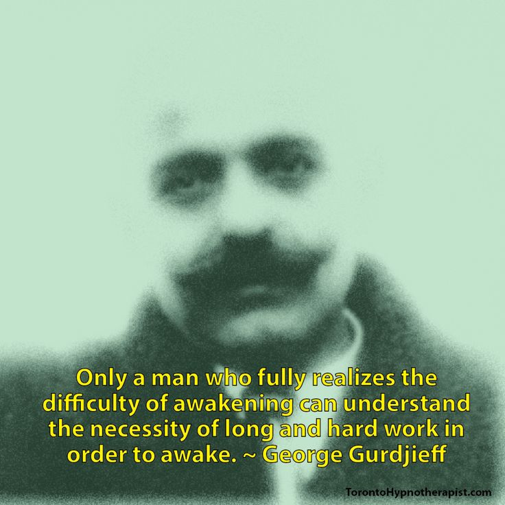 Only a man who fully realizes the difficulty of awakening can understand the necessity of long and hard work in order to awake. ~ George Gurdjieff Quotes