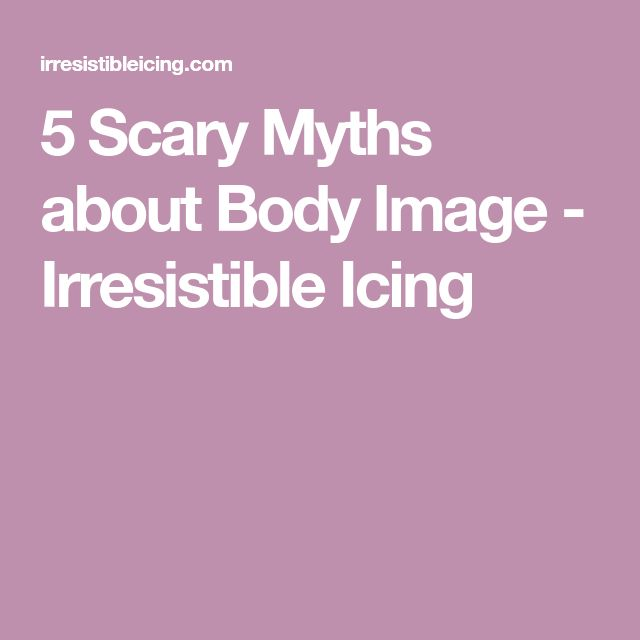 5 Scary Myths about Body Image - Irresistible Icing