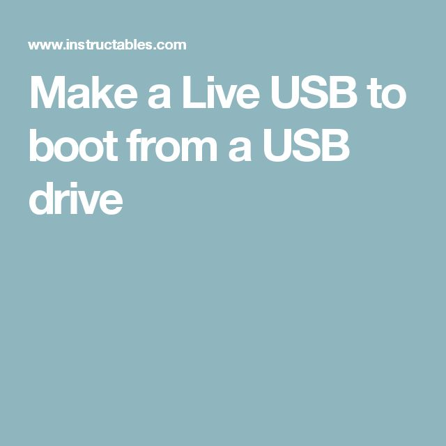 Make a Live USB to boot from a USB drive