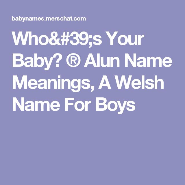 Who's Your Baby? ® Alun Name Meanings, A Welsh Name For Boys