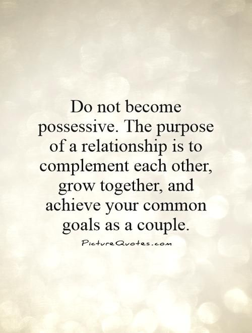 possessive relationships | Do not become possessive  The